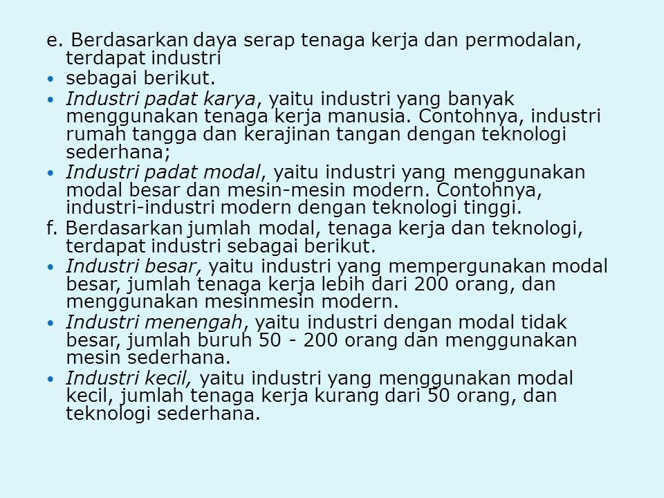 e. Berdasarkan daya serap tenaga kerja dan permodalan, terdapat industri