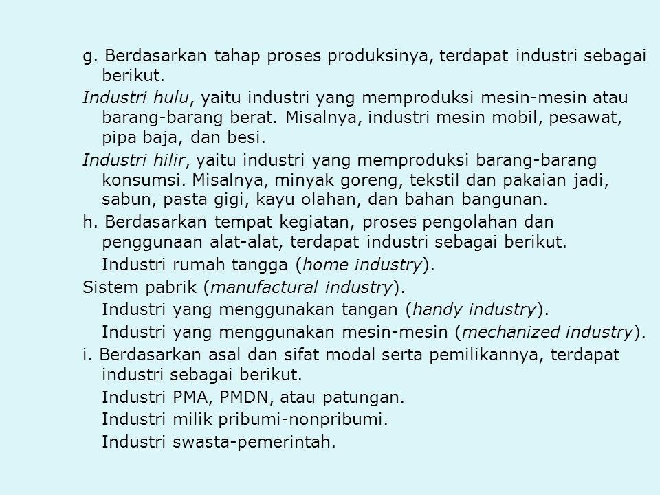 g. Berdasarkan tahap proses produksinya, terdapat industri sebagai berikut.
