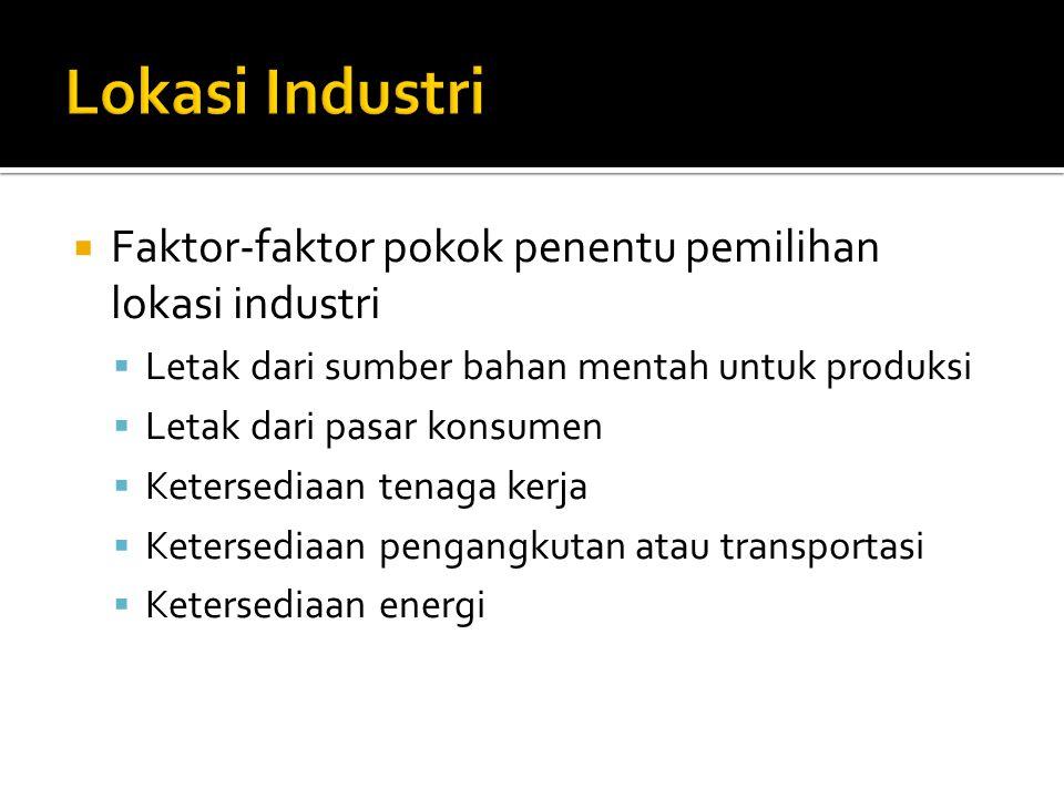 Lokasi Industri Faktor-faktor pokok penentu pemilihan lokasi industri
