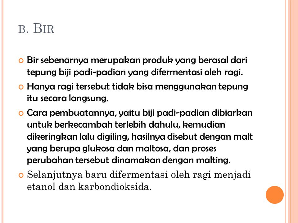 b. Bir Bir sebenarnya merupakan produk yang berasal dari tepung biji padi-padian yang difermentasi oleh ragi.