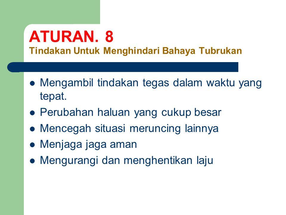 ATURAN. 8 Tindakan Untuk Menghindari Bahaya Tubrukan
