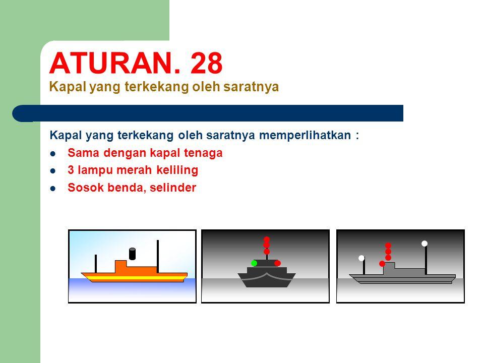 ATURAN. 28 Kapal yang terkekang oleh saratnya