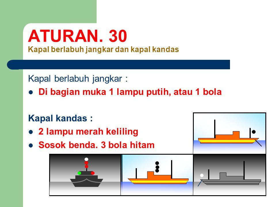 ATURAN. 30 Kapal berlabuh jangkar dan kapal kandas