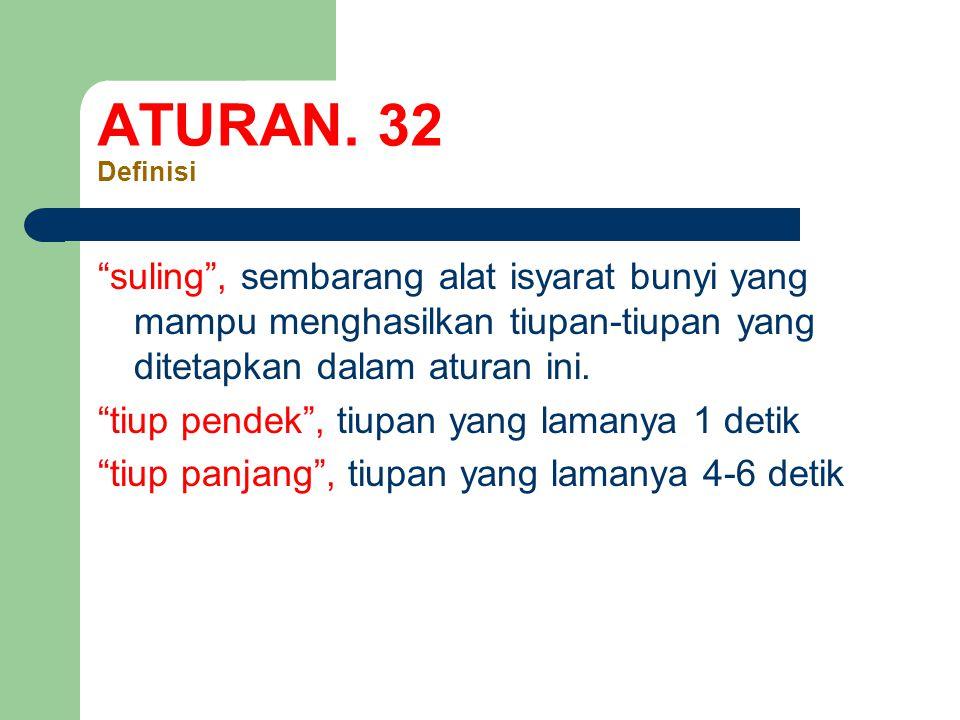 ATURAN. 32 Definisi suling , sembarang alat isyarat bunyi yang mampu menghasilkan tiupan-tiupan yang ditetapkan dalam aturan ini.