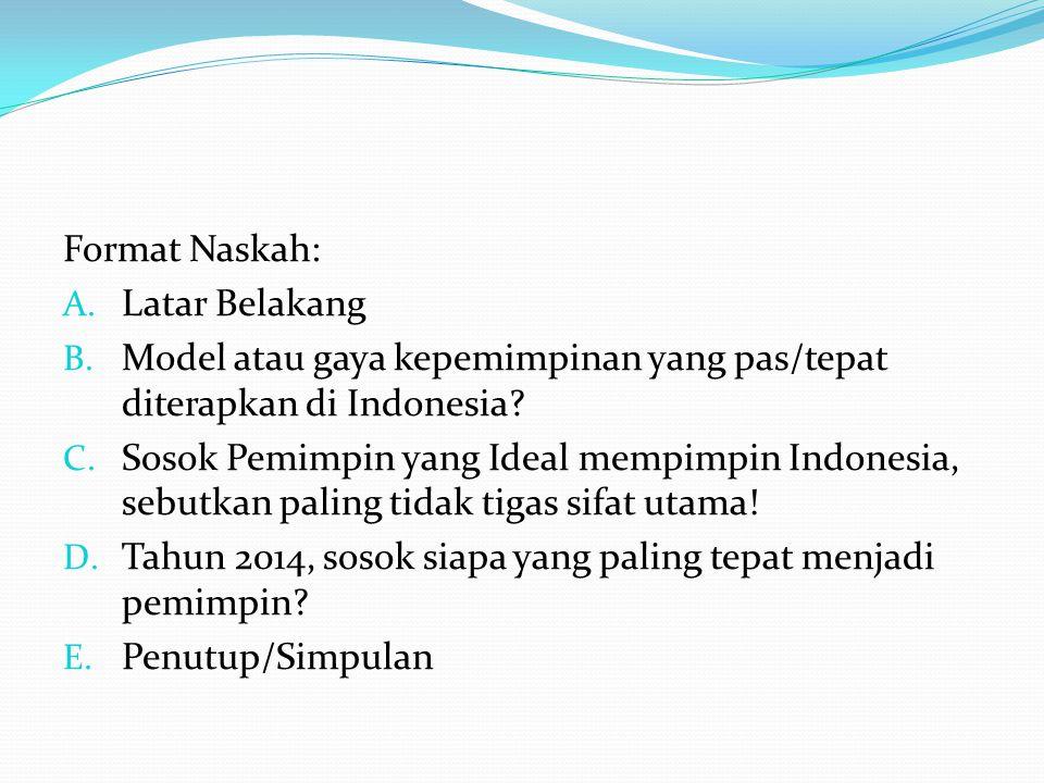 Format Naskah: Latar Belakang. Model atau gaya kepemimpinan yang pas/tepat diterapkan di Indonesia