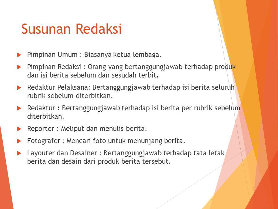 Susunan Redaksi Pimpinan Umum : Biasanya ketua lembaga.