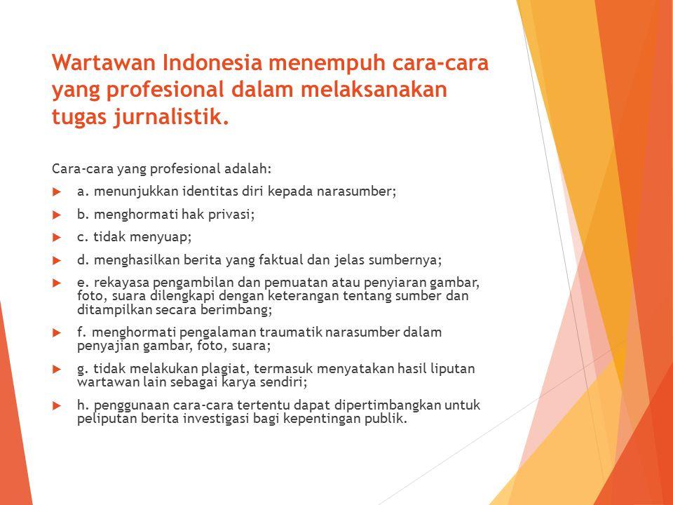 Wartawan Indonesia menempuh cara-cara yang profesional dalam melaksanakan tugas jurnalistik.