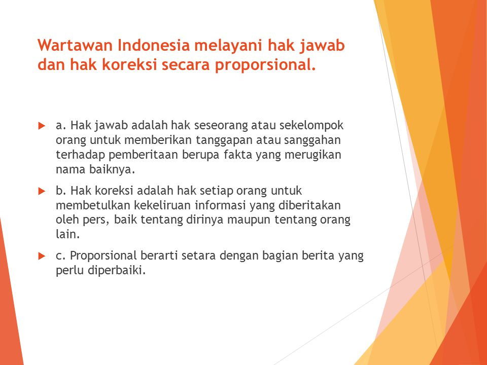 Wartawan Indonesia melayani hak jawab dan hak koreksi secara proporsional.