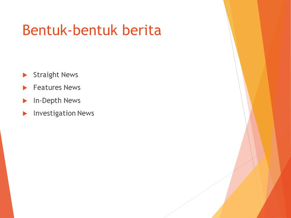 Bentuk-bentuk berita Straight News Features News In-Depth News
