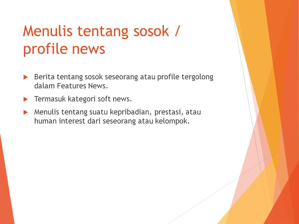 Menulis tentang sosok / profile news