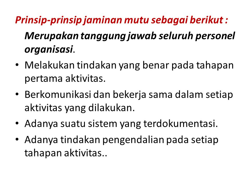 Prinsip-prinsip jaminan mutu sebagai berikut :