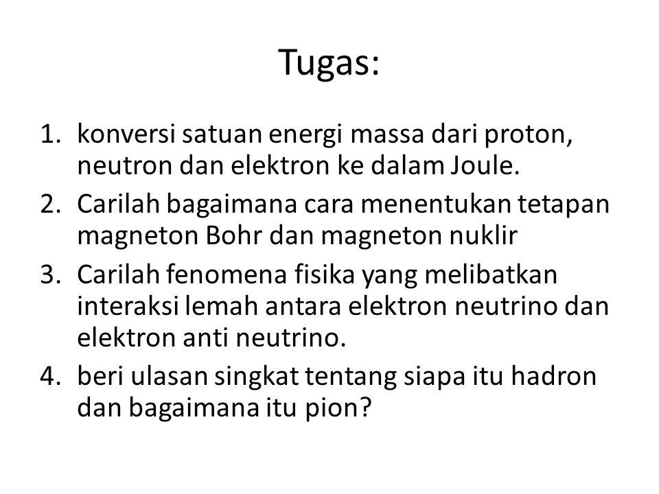 Tugas: konversi satuan energi massa dari proton, neutron dan elektron ke dalam Joule.