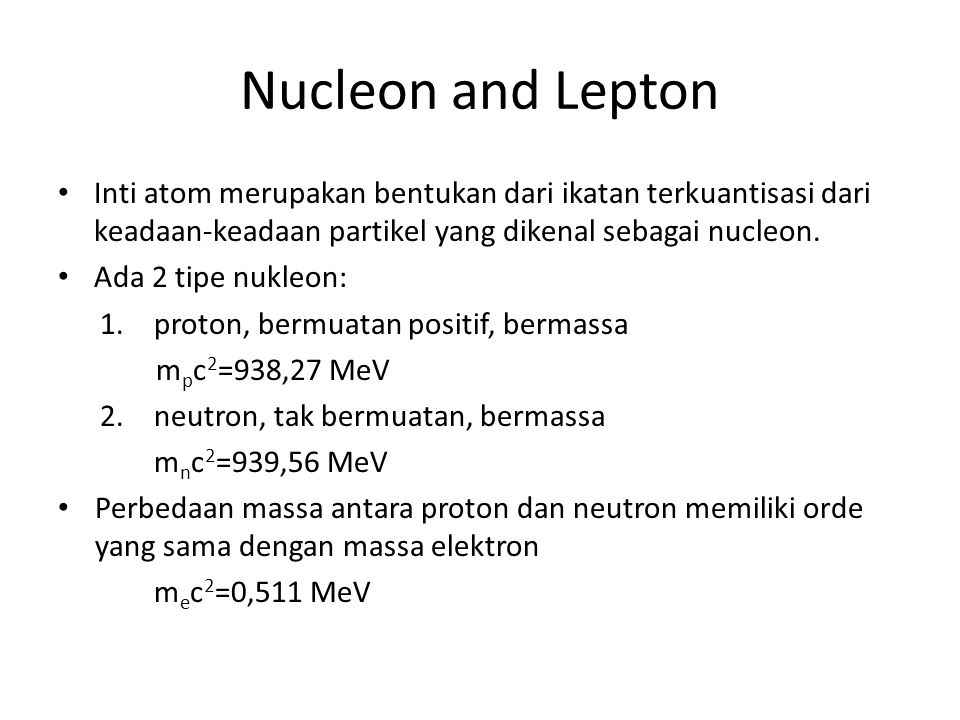 Nucleon and Lepton Inti atom merupakan bentukan dari ikatan terkuantisasi dari keadaan-keadaan partikel yang dikenal sebagai nucleon.