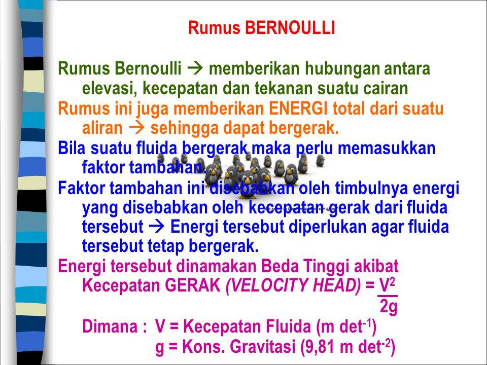 Rumus BERNOULLI Rumus Bernoulli  memberikan hubungan antara elevasi, kecepatan dan tekanan suatu cairan.