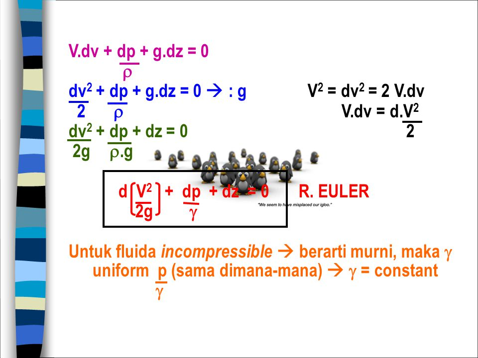 V.dv + dp + g.dz = 0  dv2 + dp + g.dz = 0  : g V2 = dv2 = 2 V.dv. 2  V.dv = d.V2.