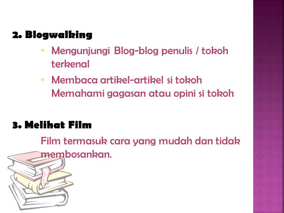 2. Blogwalking Mengunjungi Blog-blog penulis / tokoh terkenal. Membaca artikel-artikel si tokoh Memahami gagasan atau opini si tokoh.