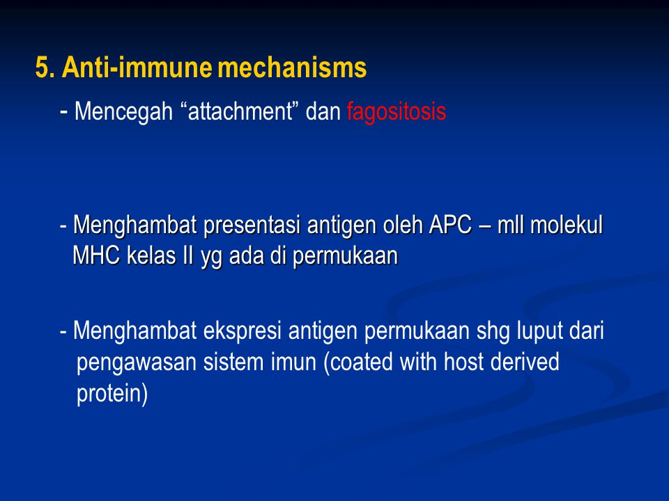 5. Anti-immune mechanisms - Mencegah attachment dan fagositosis
