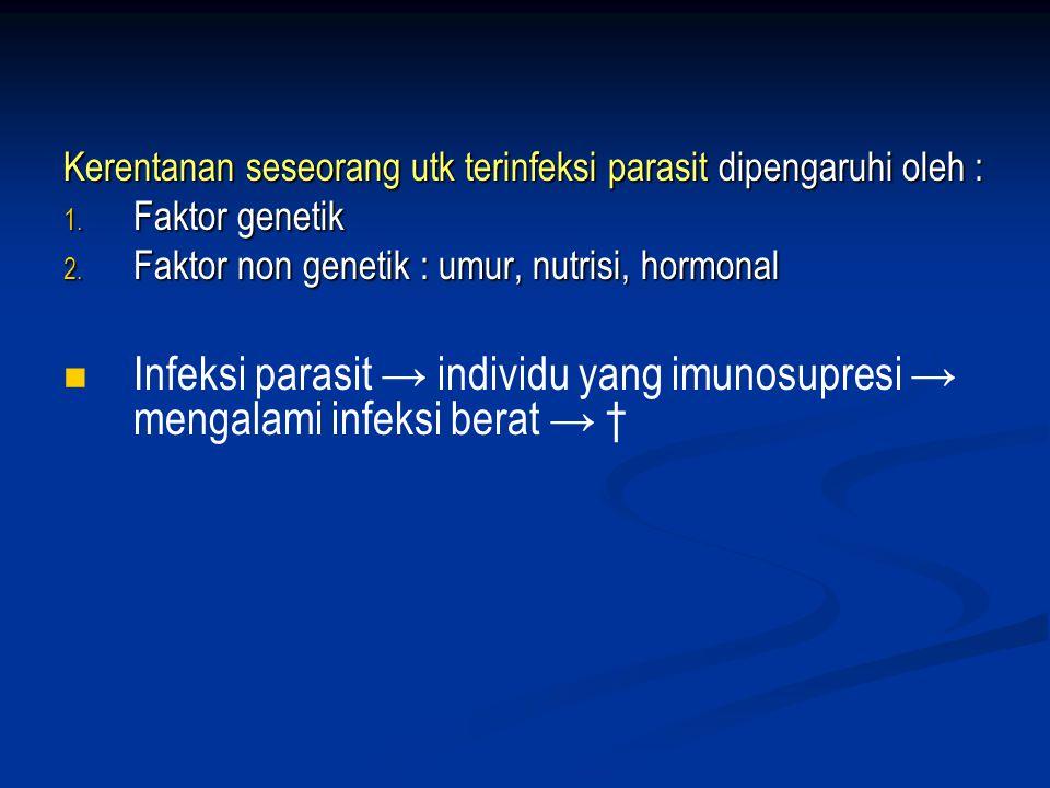 Kerentanan seseorang utk terinfeksi parasit dipengaruhi oleh :