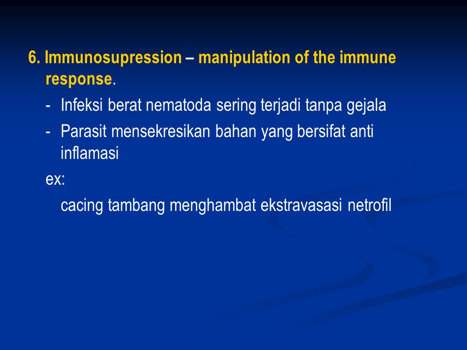 6. Immunosupression – manipulation of the immune response.