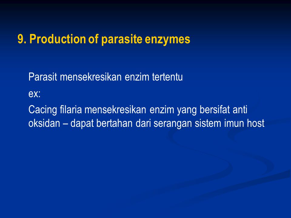 9. Production of parasite enzymes Parasit mensekresikan enzim tertentu