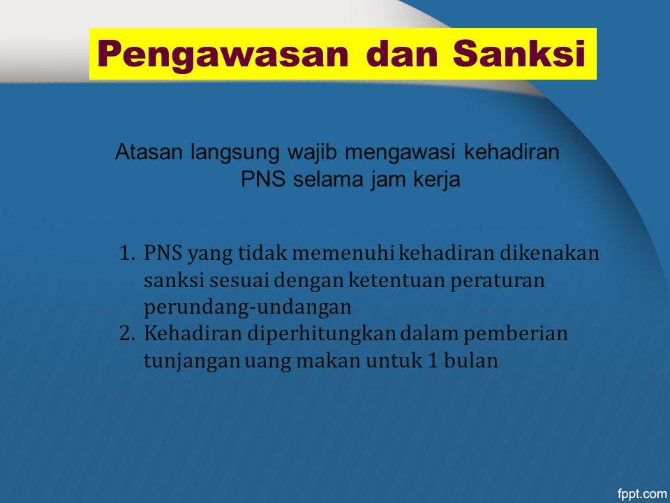 Atasan langsung wajib mengawasi kehadiran PNS selama jam kerja