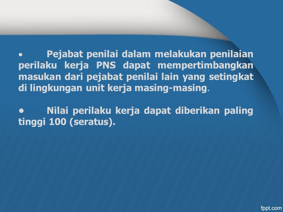 • Nilai perilaku kerja dapat diberikan paling tinggi 100 (seratus).