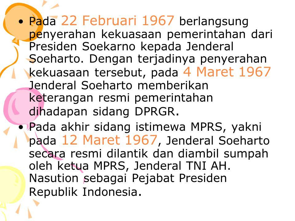 Pada 22 Februari 1967 berlangsung penyerahan kekuasaan pemerintahan dari Presiden Soekarno kepada Jenderal Soeharto. Dengan terjadinya penyerahan kekuasaan tersebut, pada 4 Maret 1967 Jenderal Soeharto memberikan keterangan resmi pemerintahan dihadapan sidang DPRGR.