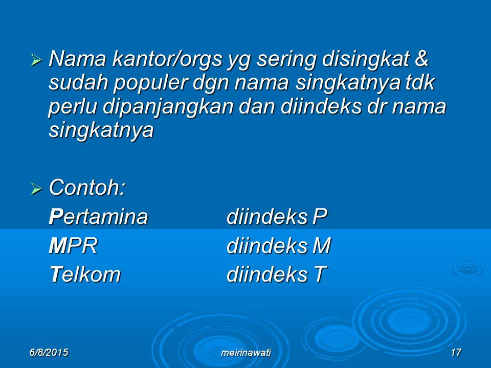 Nama kantor/orgs yg sering disingkat & sudah populer dgn nama singkatnya tdk perlu dipanjangkan dan diindeks dr nama singkatnya