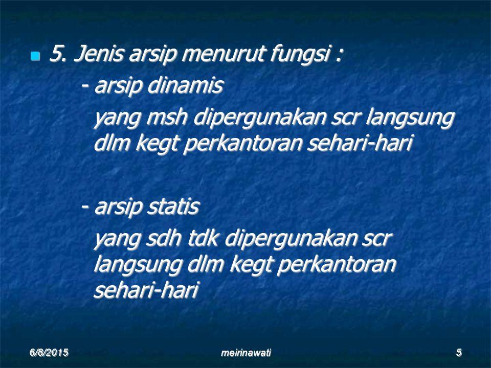 5. Jenis arsip menurut fungsi : - arsip dinamis