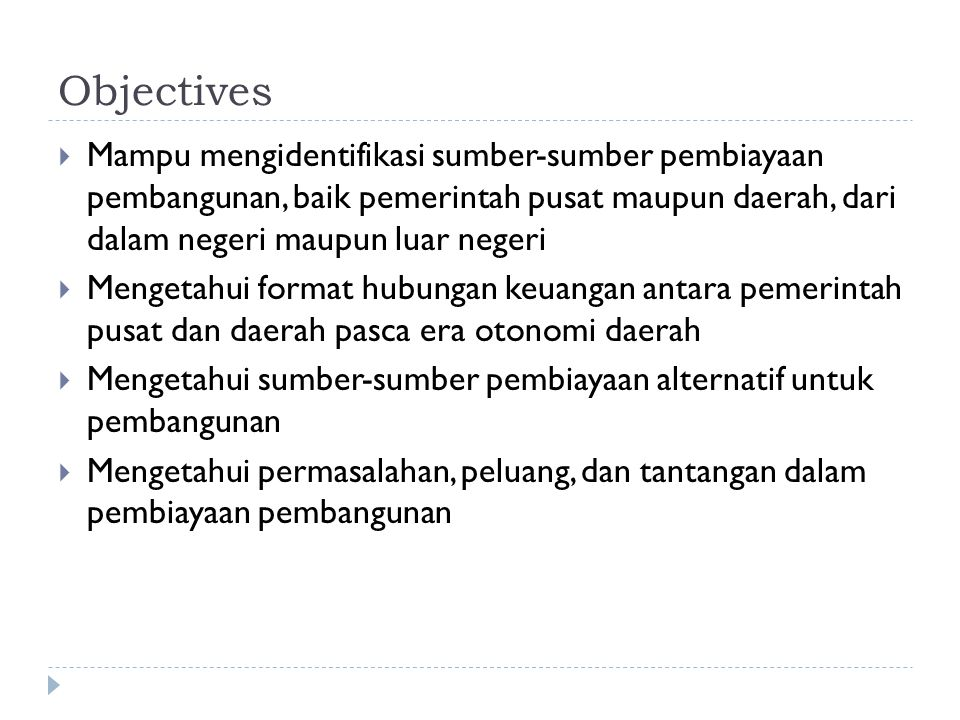 Objectives Mampu mengidentifikasi sumber-sumber pembiayaan pembangunan, baik pemerintah pusat maupun daerah, dari dalam negeri maupun luar negeri.