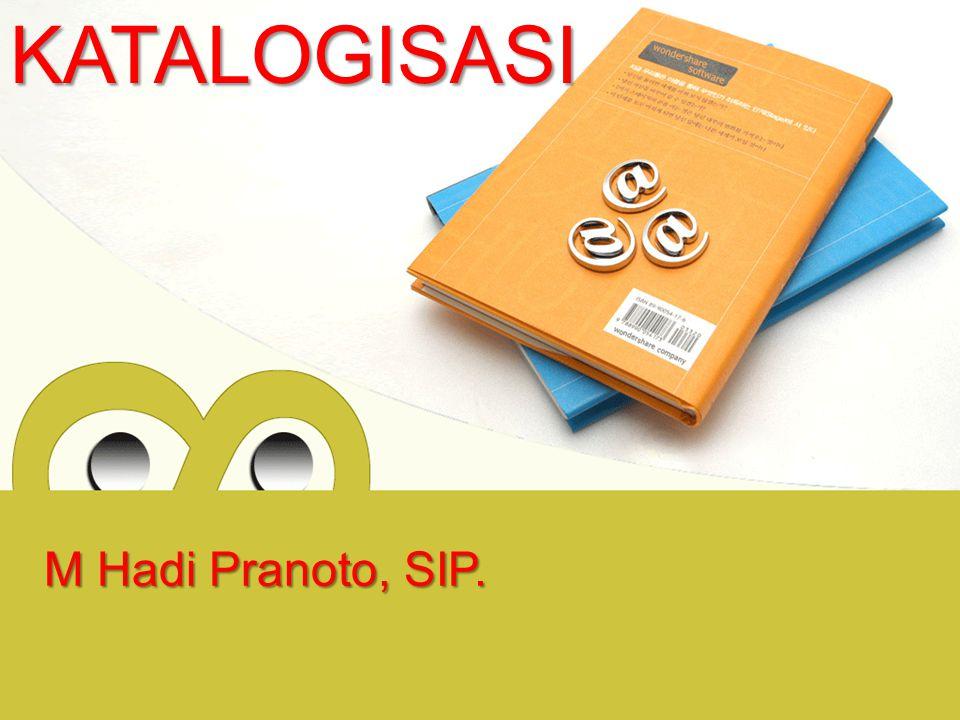 KATALOGISASI M Hadi Pranoto, SIP.
