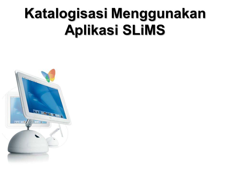 Katalogisasi Menggunakan Aplikasi SLiMS