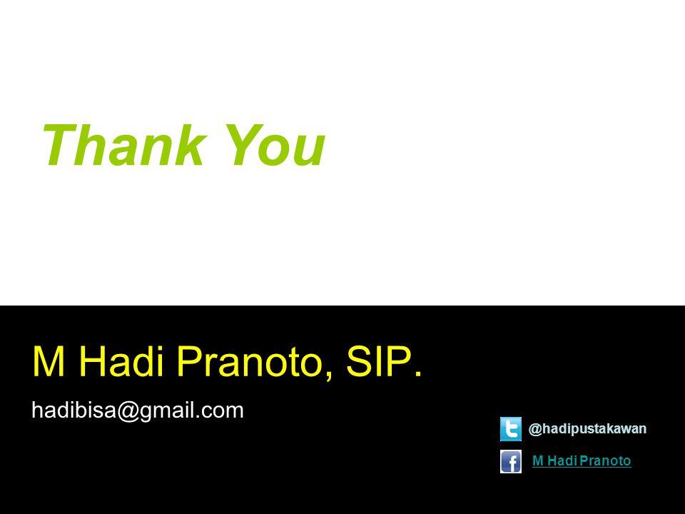 Thank You M Hadi Pranoto, SIP. hadibisa@gmail.com @hadipustakawan
