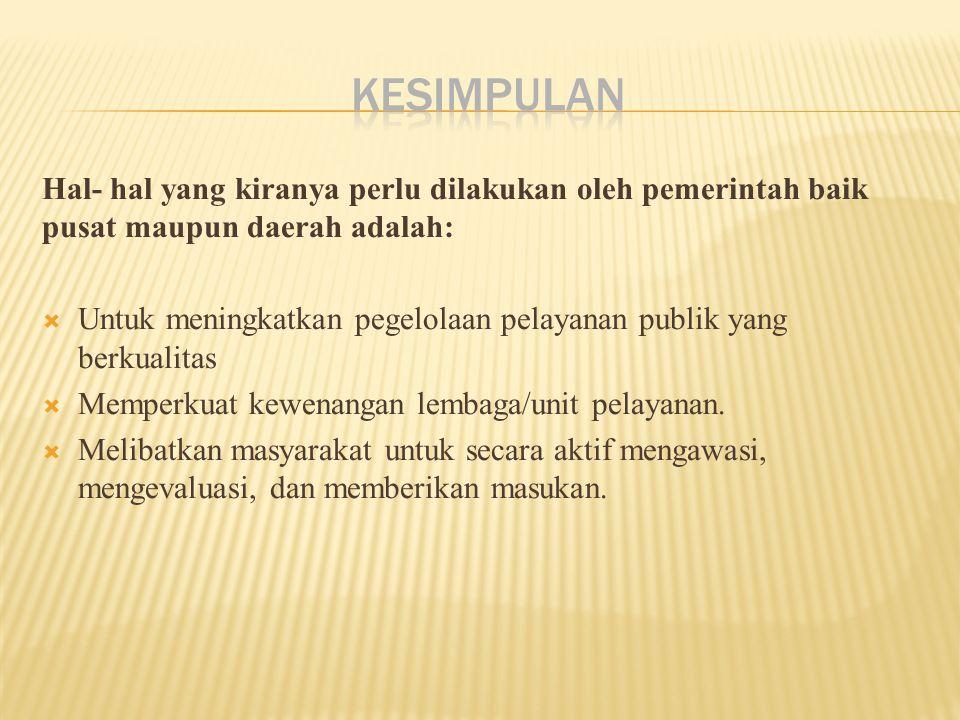 KESIMPULAN Hal- hal yang kiranya perlu dilakukan oleh pemerintah baik pusat maupun daerah adalah: