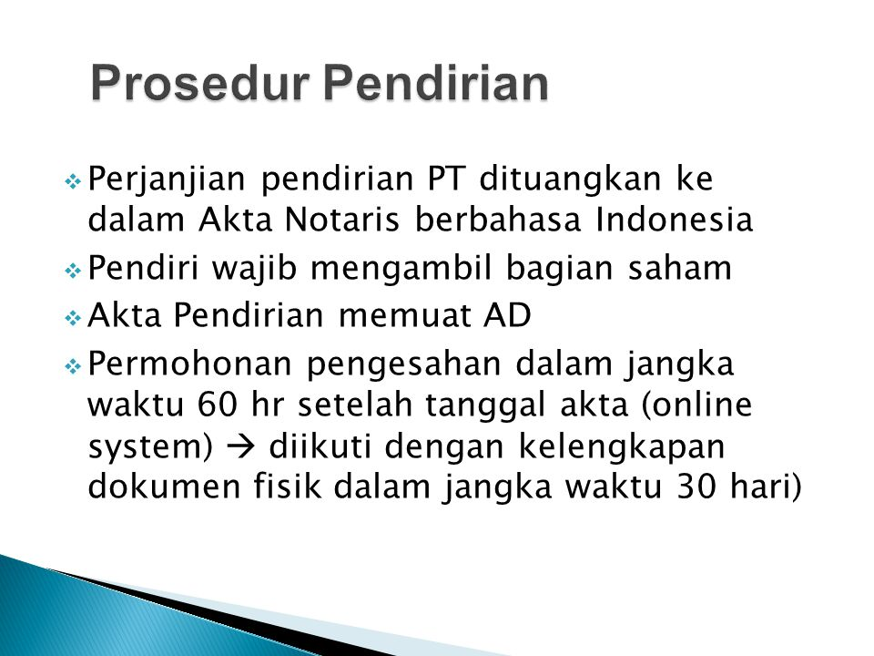 Prosedur Pendirian Perjanjian pendirian PT dituangkan ke dalam Akta Notaris berbahasa Indonesia. Pendiri wajib mengambil bagian saham.