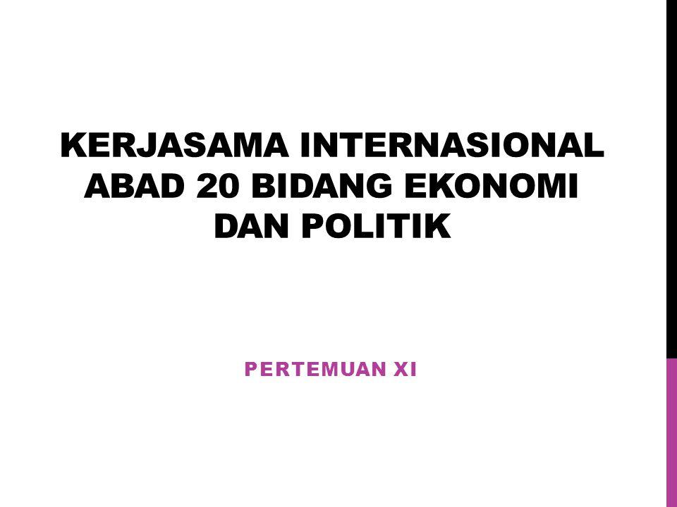 Kerjasama Internasional abad 20 bidang Ekonomi dan Politik