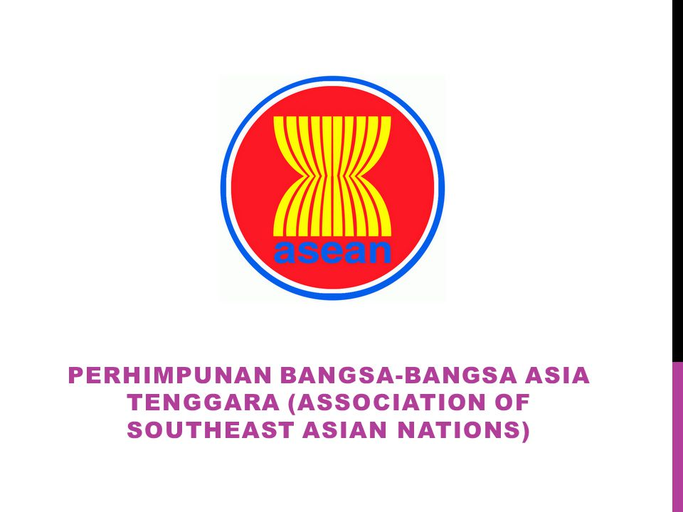 PERHIMPUNAN BANGSA-BANGSA ASIA TENGGARA (association of southeast asian nations)