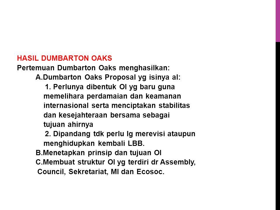 HASIL DUMBARTON OAKS Pertemuan Dumbarton Oaks menghasilkan: A