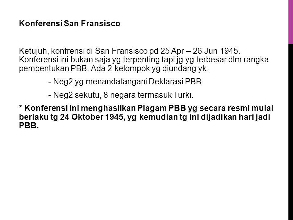 Konferensi San Fransisco Ketujuh, konfrensi di San Fransisco pd 25 Apr – 26 Jun 1945.