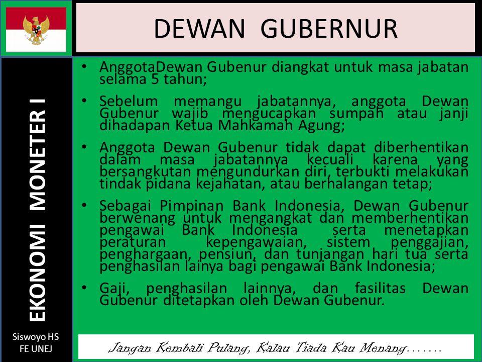 DEWAN GUBERNUR AnggotaDewan Gubenur diangkat untuk masa jabatan selama 5 tahun;