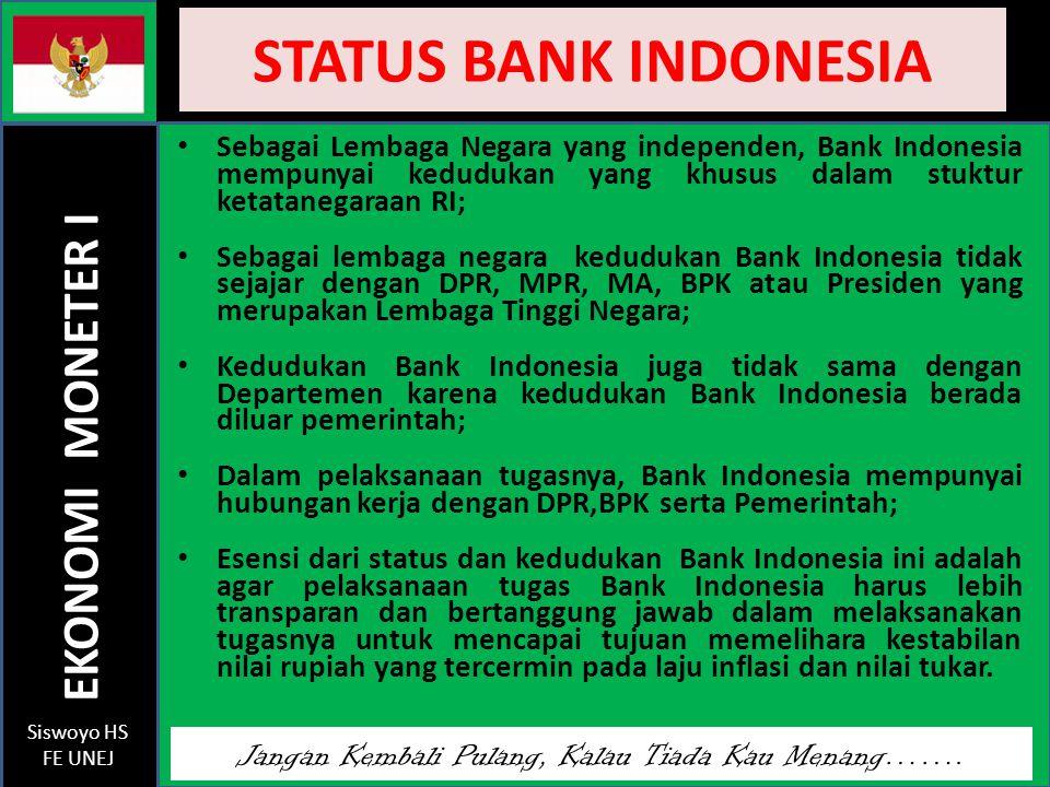 STATUS BANK INDONESIA Sebagai Lembaga Negara yang independen, Bank Indonesia mempunyai kedudukan yang khusus dalam stuktur ketatanegaraan RI;