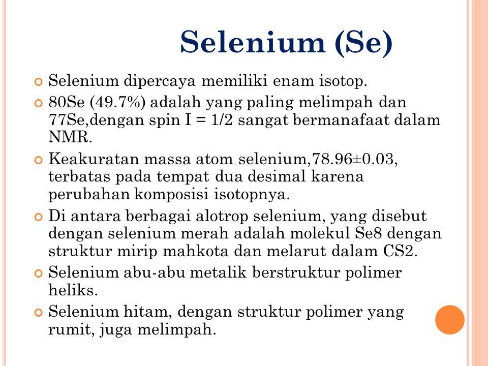 Selenium (Se) Selenium dipercaya memiliki enam isotop.
