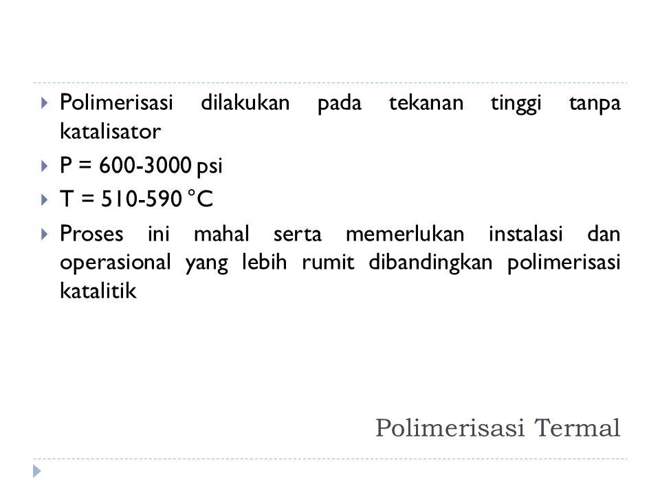Polimerisasi dilakukan pada tekanan tinggi tanpa katalisator
