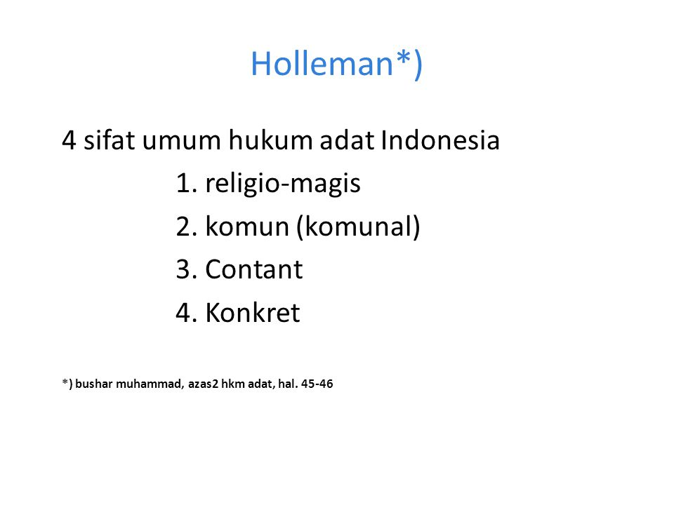 Holleman*) 4 sifat umum hukum adat Indonesia 1. religio-magis