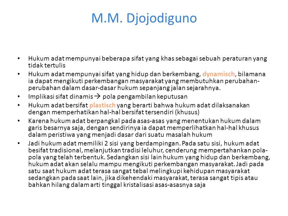 M.M. Djojodiguno Hukum adat mempunyai beberapa sifat yang khas sebagai sebuah peraturan yang tidak tertulis.