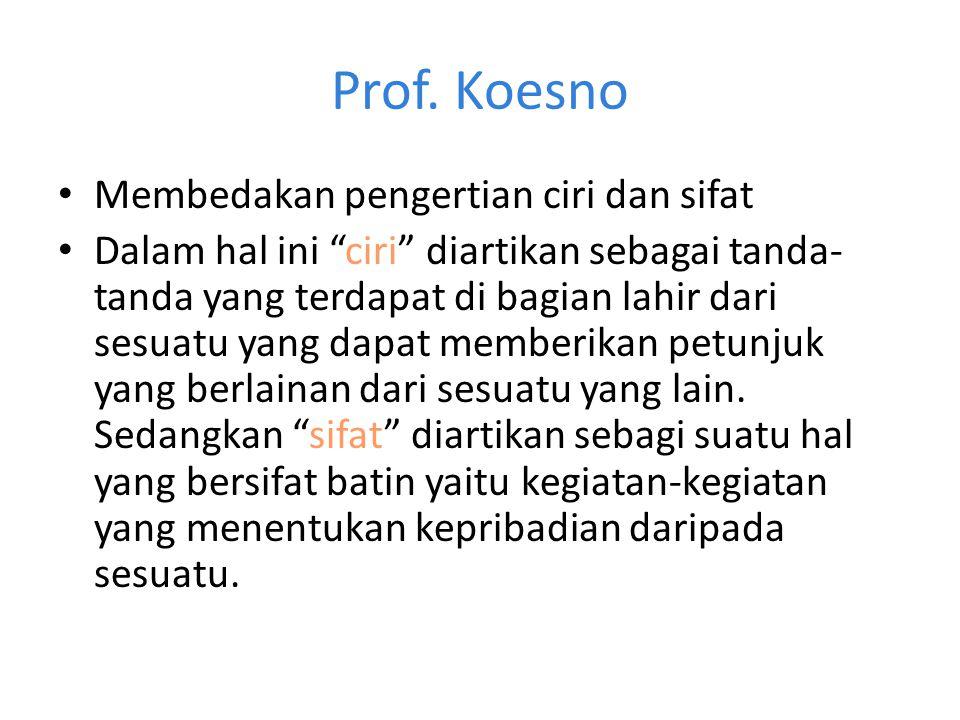 Prof. Koesno Membedakan pengertian ciri dan sifat