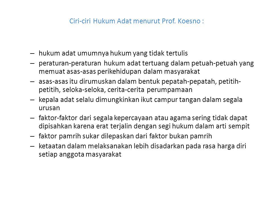 Ciri-ciri Hukum Adat menurut Prof. Koesno :
