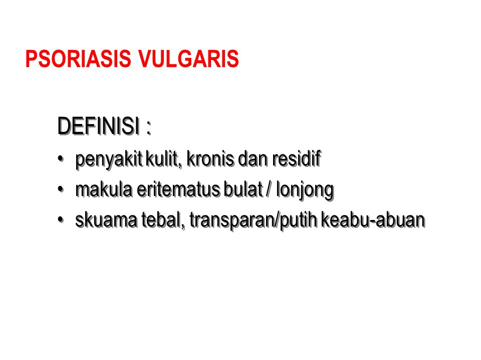 PSORIASIS VULGARIS DEFINISI : penyakit kulit, kronis dan residif