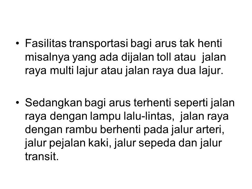 Fasilitas transportasi bagi arus tak henti misalnya yang ada dijalan toll atau jalan raya multi lajur atau jalan raya dua lajur.