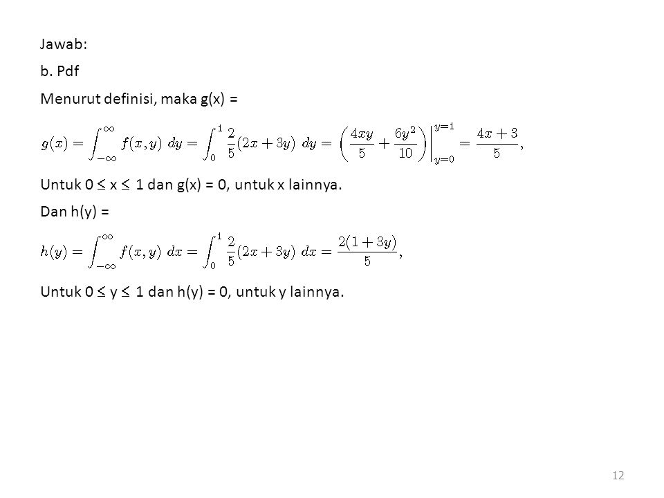 Jawab: b. Pdf. Menurut definisi, maka g(x) = Untuk 0  x  1 dan g(x) = 0, untuk x lainnya. Dan h(y) =